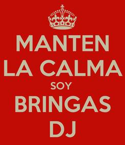 Poster: MANTEN LA CALMA SOY  BRINGAS DJ