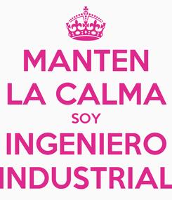 Poster: MANTEN LA CALMA SOY INGENIERO INDUSTRIAL