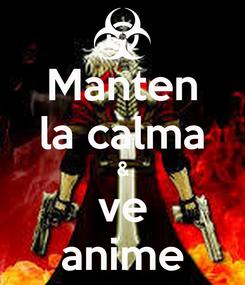 Poster: Manten la calma & ve anime