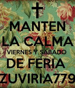 Poster: MANTEN LA CALMA VIERNES Y SABADO  DE FERIA  ZUVIRIA779