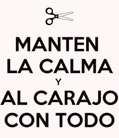 Poster: MANTEN  LA CALMA Y  AL CARAJO CON TODO