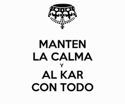 Poster: MANTEN LA CALMA Y  AL KAR CON TODO