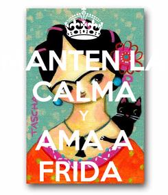Poster: MANTEN LA CALMA Y AMA A FRIDA