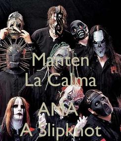 Poster: Manten La Calma Y AMA  A Slipknot
