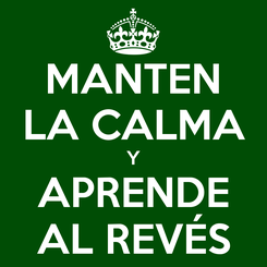 Poster: MANTEN LA CALMA Y APRENDE AL REVÉS