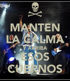 Poster: MANTEN LA CALMA Y ARRIBA ESOS CUERNOS