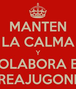 Poster: MANTEN LA CALMA Y COLABORA EN AREAJUGONES