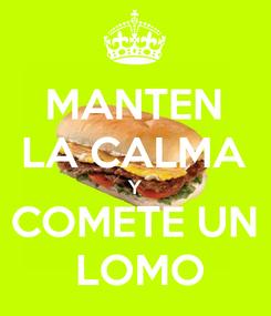 Poster: MANTEN LA CALMA Y COMETE UN  LOMO