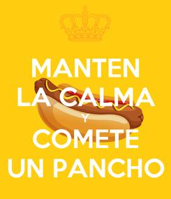 Poster: MANTEN LA CALMA Y COMETE UN PANCHO