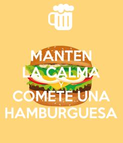 Poster: MANTEN LA CALMA Y COMETE UNA HAMBURGUESA