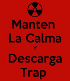 Poster: Manten  La Calma Y Descarga Trap