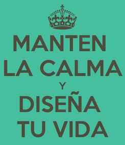 Poster: MANTEN  LA CALMA Y DISEÑA  TU VIDA