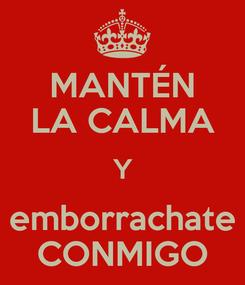 Poster: MANTÉN LA CALMA Y emborrachate CONMIGO