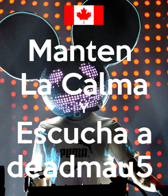 Poster: Manten  La Calma Y Escucha a deadmau5