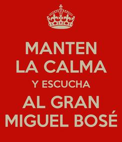 Poster: MANTEN LA CALMA Y ESCUCHA AL GRAN MIGUEL BOSÉ