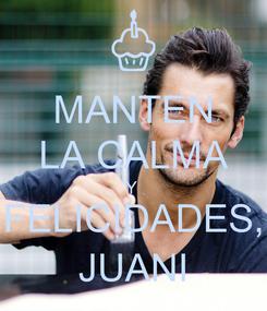 Poster: MANTEN LA CALMA Y  FELICIDADES, JUANI