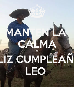 Poster: MANTEN LA  CALMA Y FELIZ CUMPLEAÑOS LEO