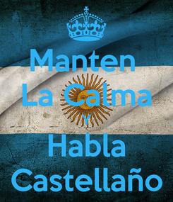 Poster: Manten  La Calma Y Habla Castellaño