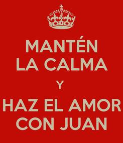 Poster: MANTÉN LA CALMA Y  HAZ EL AMOR CON JUAN