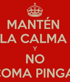 Poster: MANTÉN  LA CALMA  Y NO COMA PINGA