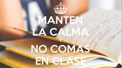 Poster: MANTEN LA CALMA Y NO COMAS EN CLASE