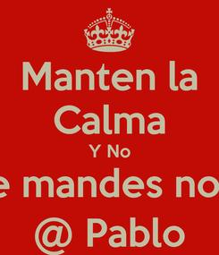 Poster: Manten la Calma Y No Le mandes nota @ Pablo