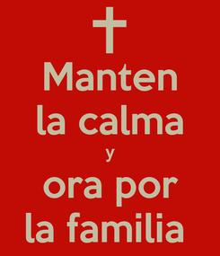 Poster: Manten la calma y ora por la familia