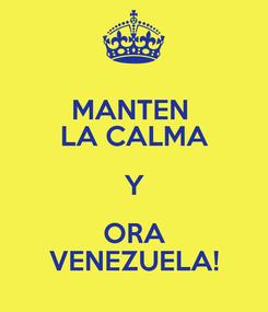 Poster: MANTEN  LA CALMA Y ORA VENEZUELA!