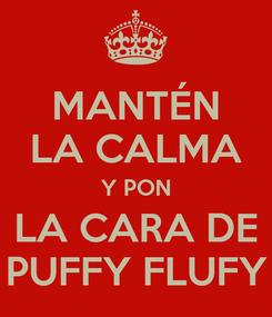 Poster: MANTÉN LA CALMA Y PON LA CARA DE PUFFY FLUFY
