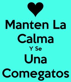 Poster: Manten La Calma Y Se Una Comegatos