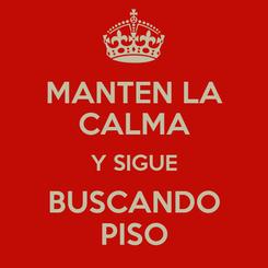 Poster: MANTEN LA CALMA Y SIGUE BUSCANDO PISO