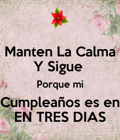 Poster: Manten La Calma Y Sigue  Porque mi Cumpleaños es en EN TRES DIAS
