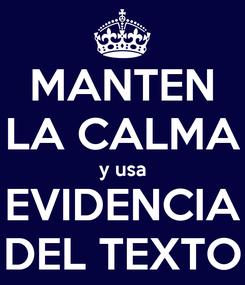 Poster: MANTEN LA CALMA y usa EVIDENCIA DEL TEXTO
