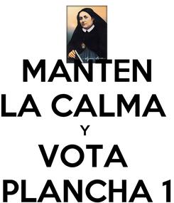 Poster: MANTEN LA CALMA  Y  VOTA  PLANCHA 1