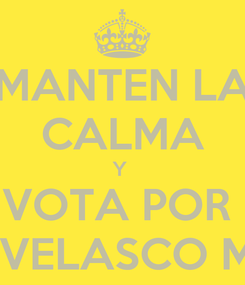 Poster: MANTEN LA CALMA Y  VOTA POR  GERMAN VELASCO MENDOZA