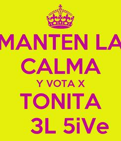 Poster: MANTEN LA CALMA Y VOTA X TONITA     3L 5iVe