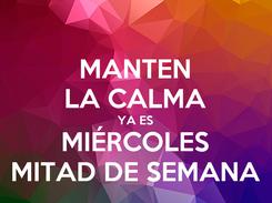 Poster: MANTEN LA CALMA YA ES MIÉRCOLES MITAD DE SEMANA