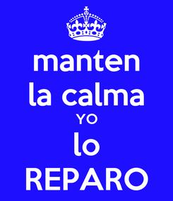Poster: manten la calma YO lo REPARO