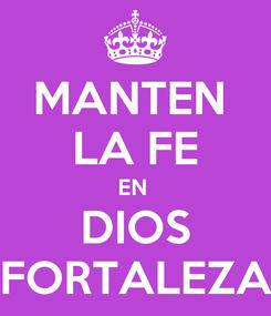 Poster: MANTEN  LA FE EN  DIOS FORTALEZA