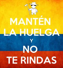 Poster: MANTÉN  LA HUELGA Y NO  TE RINDAS