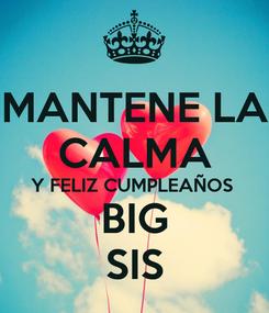 Poster: MANTENE LA CALMA Y FELIZ CUMPLEAÑOS  BIG SIS