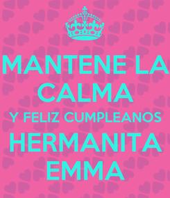 Poster: MANTENE LA CALMA Y FELIZ CUMPLEANOS HERMANITA EMMA