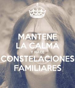 Poster: MANTENE LA CALMA Y HACE CONSTELACIONES FAMILIARES