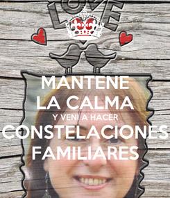 Poster: MANTENE LA CALMA Y VENI A HACER CONSTELACIONES FAMILIARES