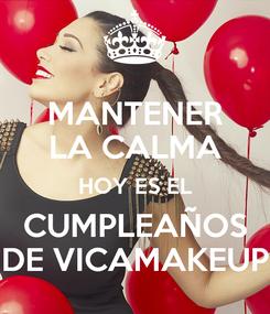 Poster: MANTENER LA CALMA HOY ES EL CUMPLEAÑOS DE VICAMAKEUP