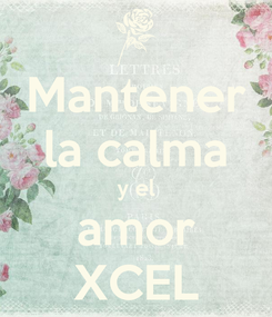Poster: Mantener la calma y el amor XCEL