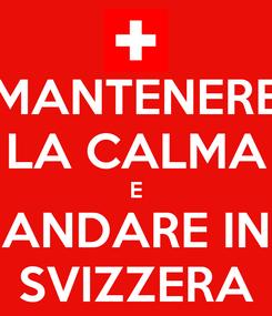 Poster: MANTENERE LA CALMA E ANDARE IN SVIZZERA