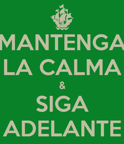 Poster: MANTENGA LA CALMA & SIGA ADELANTE
