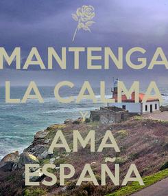 Poster: MANTENGA LA CALMA Y AMA ESPAÑA