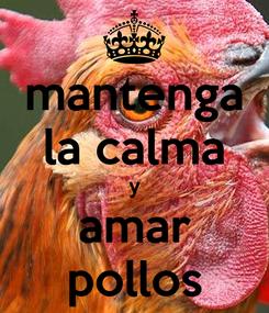 Poster: mantenga la calma y amar pollos